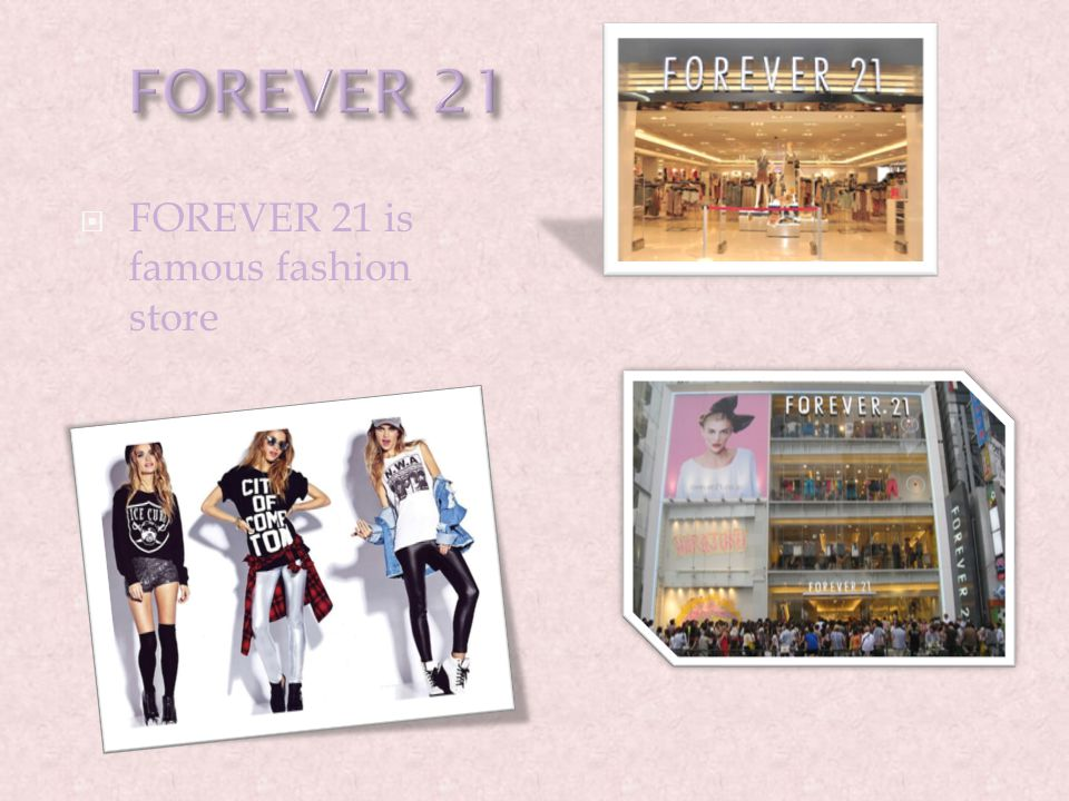  FOREVER 21 is famous fashion store