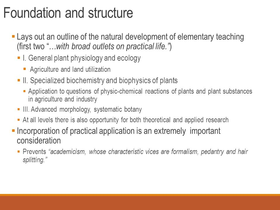 Foundation and structure  Lays out an outline of the natural development of elementary teaching (first two …with broad outlets on practical life. )  I.