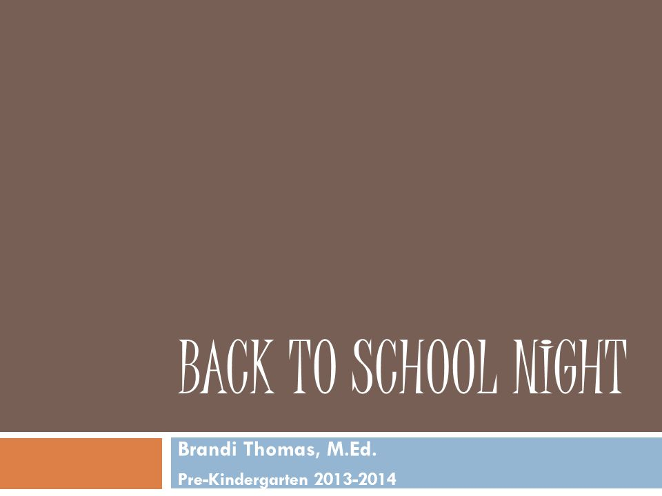 BACK TO SCHOOL NIGHT Brandi Thomas, M.Ed. Pre-Kindergarten 2013-2014