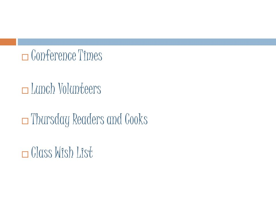  Conference Times  Lunch Volunteers  Thursday Readers and Cooks  Class Wish List