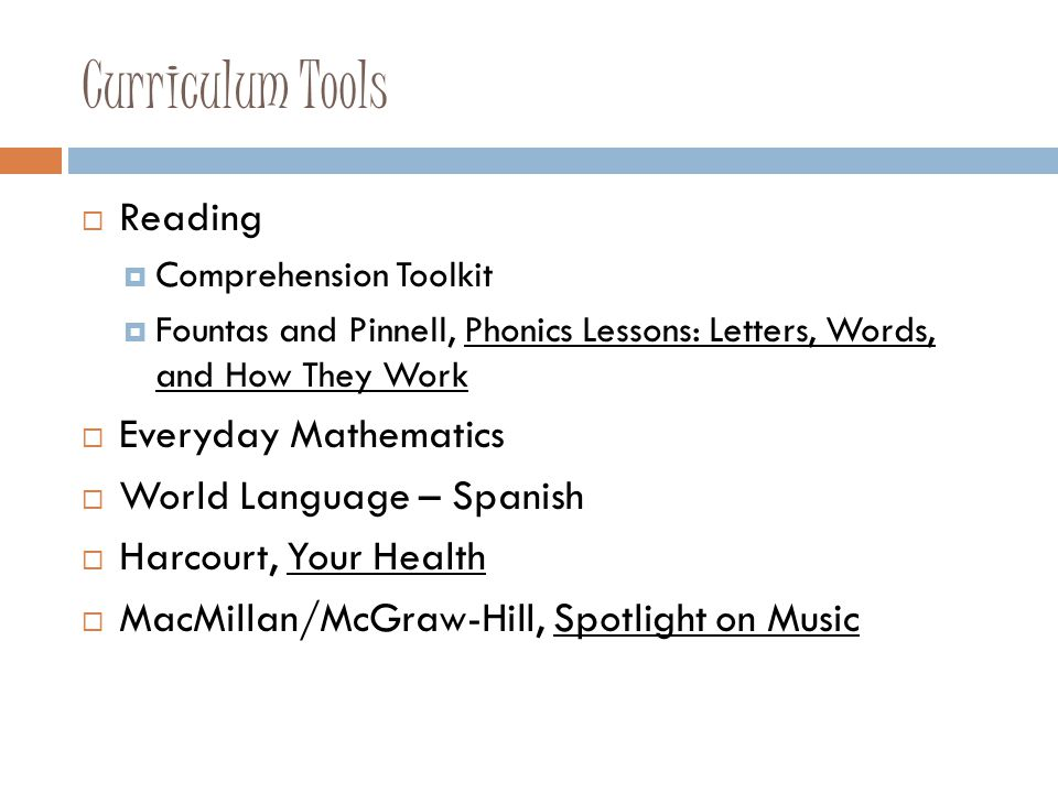 Curriculum Tools  Reading  Comprehension Toolkit  Fountas and Pinnell, Phonics Lessons: Letters, Words, and How They Work  Everyday Mathematics 