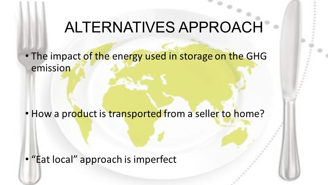 ALTERNATIVES APPROACH The impact of the energy used in storage on the GHG emission How a product is transported from a seller to home.