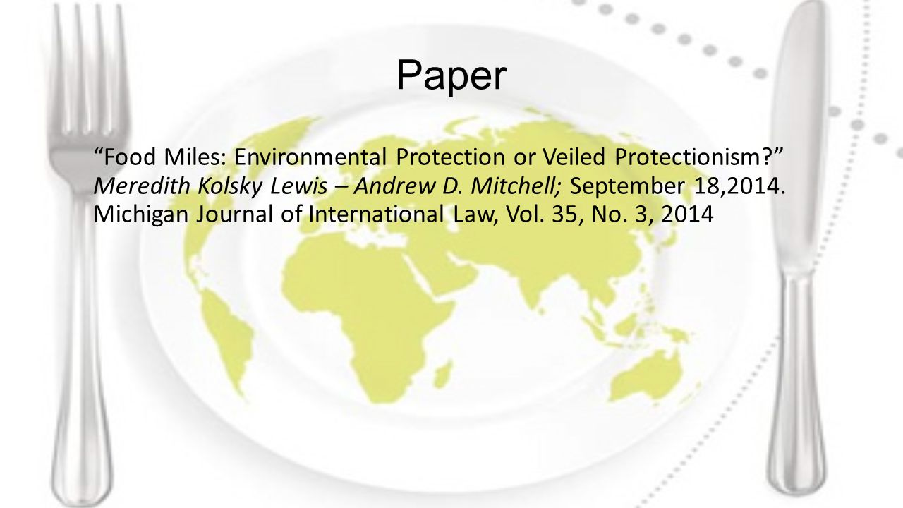 Paper Food Miles: Environmental Protection or Veiled Protectionism? Meredith Kolsky Lewis – Andrew D.