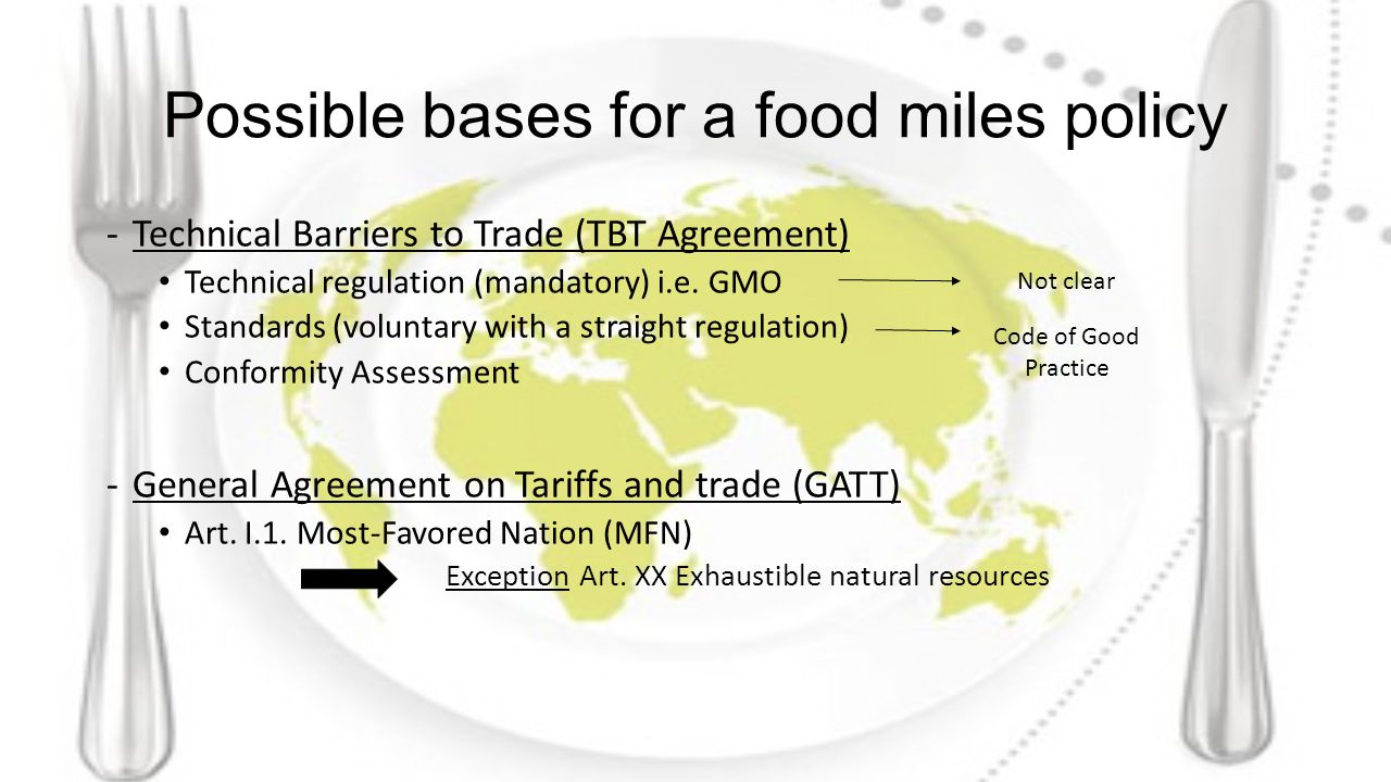 Possible bases for a food miles policy -Technical Barriers to Trade (TBT Agreement) Technical regulation (mandatory) i.e.