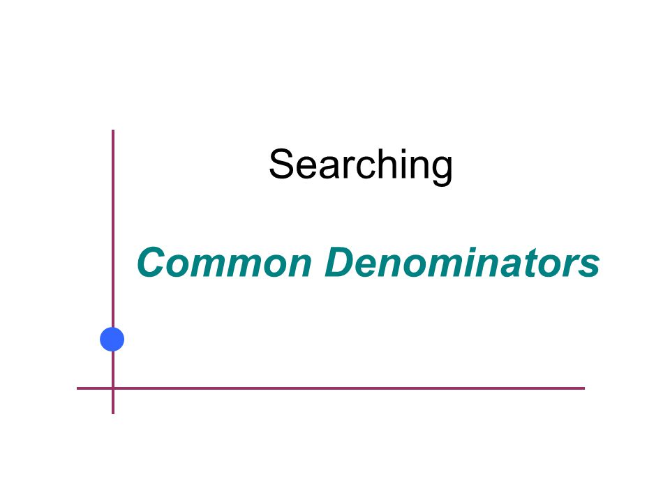 Searching Common Denominators