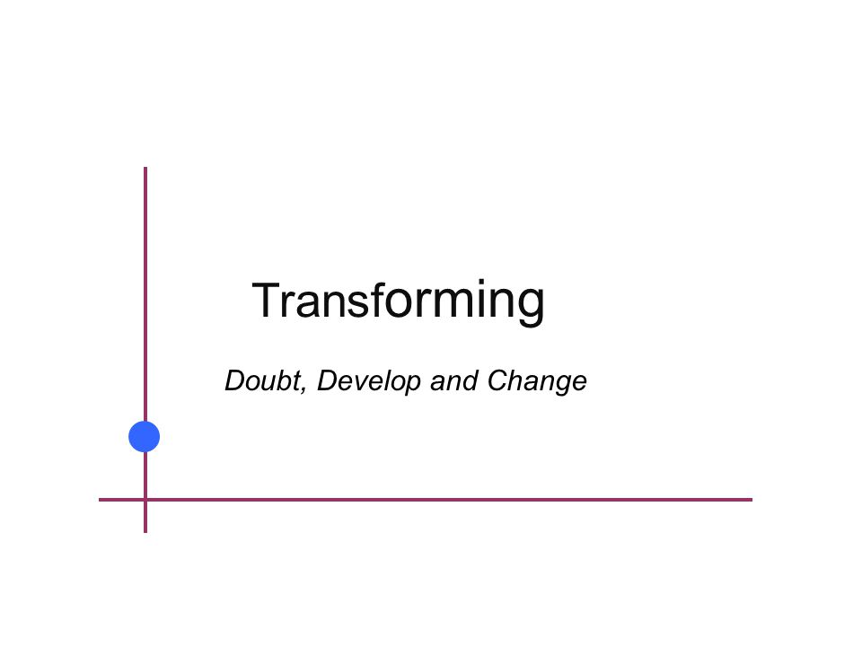 Transf orming Doubt, Develop and Change
