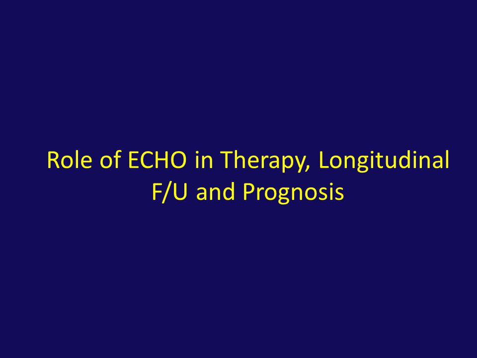 Role of ECHO in Therapy, Longitudinal F/U and Prognosis
