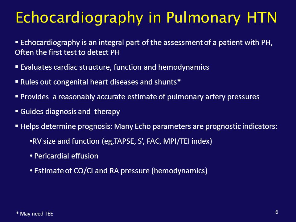 Echocardiography in Pulmonary HTN 6  Echocardiography is an integral part of the assessment of a patient with PH, Often the first test to detect PH 