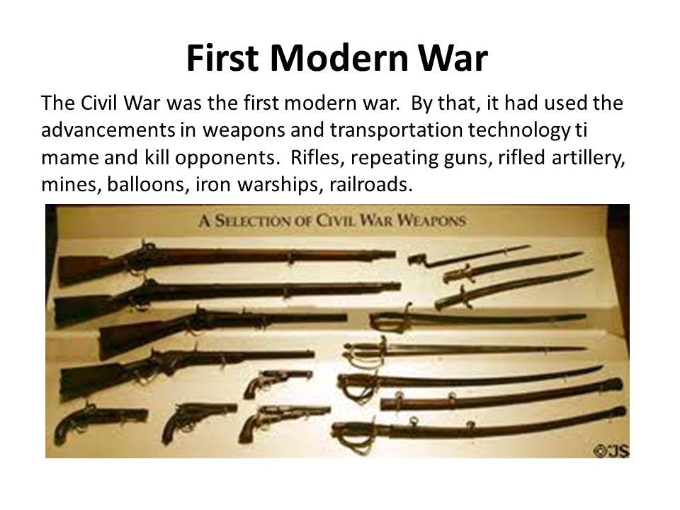 First Modern War The Civil War was the first modern war.
