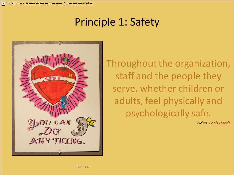 Principle 1: Safety Throughout the organization, staff and the people they serve, whether children or adults, feel physically and psychologically safe