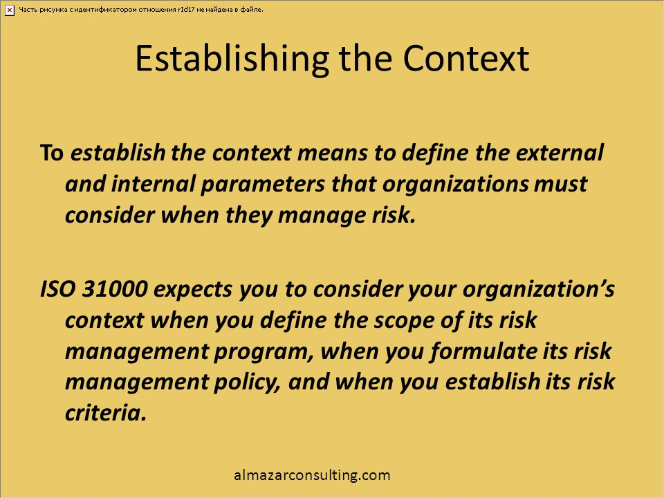 Establishing the Context To establish the context means to define the external and internal parameters that organizations must consider when they mana