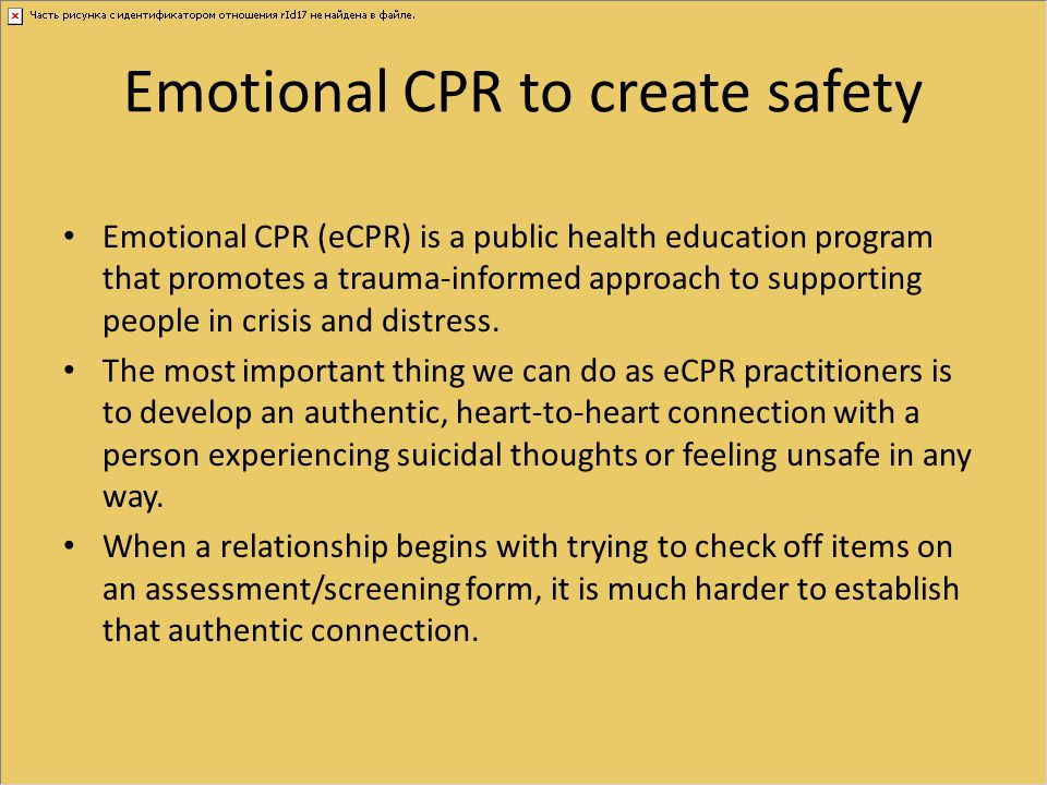 Emotional CPR to create safety Emotional CPR (eCPR) is a public health education program that promotes a trauma-informed approach to supporting people