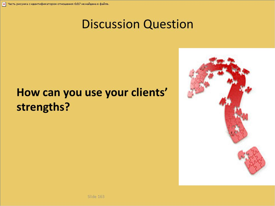 Discussion Question Slide 163 How can you use your clients' strengths?