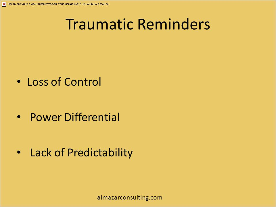 Traumatic Reminders Loss of Control Power Differential Lack of Predictability almazarconsulting.com