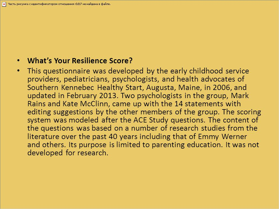 What's Your Resilience Score? This questionnaire was developed by the early childhood service providers, pediatricians, psychologists, and health advo
