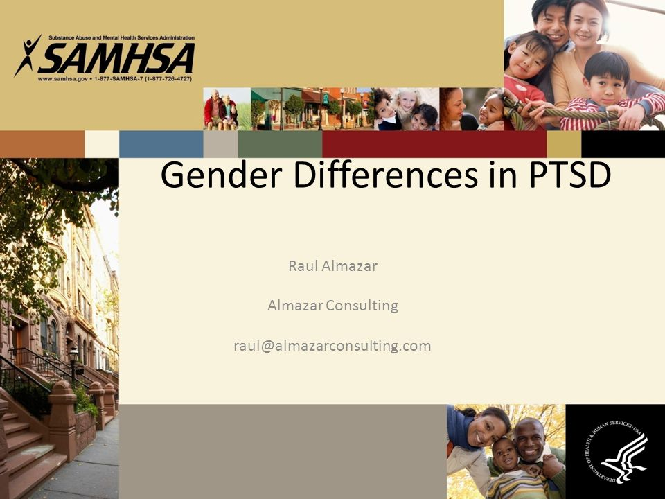 Gender Differences in PTSD Raul Almazar Almazar Consulting raul@almazarconsulting.com