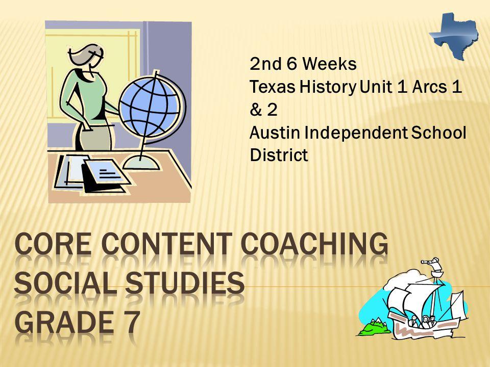 2nd 6 Weeks Texas History Unit 1 Arcs 1 & 2 Austin Independent School District