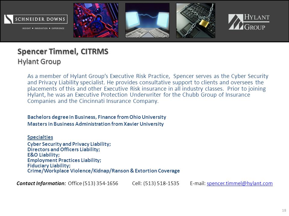Spencer Timmel, CITRMS Hylant Group As a member of Hylant Group's Executive Risk Practice, Spencer serves as the Cyber Security and Privacy Liability specialist.