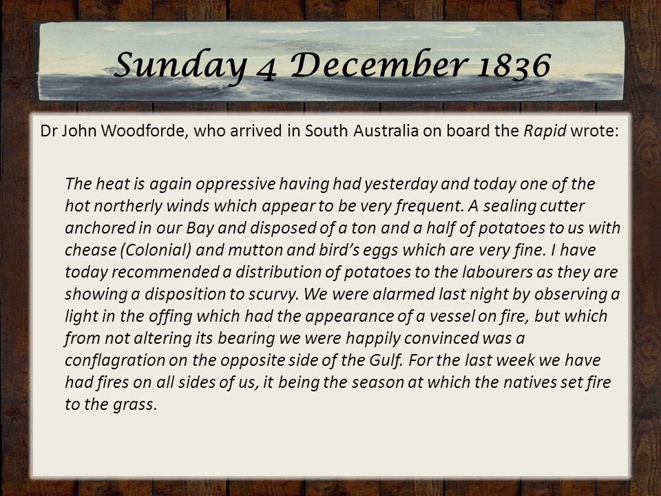 Sunday 4 December 1836 Dr John Woodforde, who arrived in South Australia on board the Rapid wrote: The heat is again oppressive having had yesterday and today one of the hot northerly winds which appear to be very frequent.