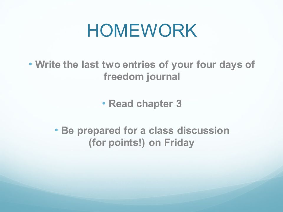 HOMEWORK Write the last two entries of your four days of freedom journal Read chapter 3 Be prepared for a class discussion (for points!) on Friday