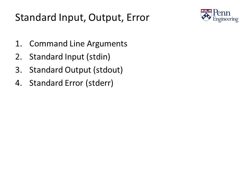 Standard Input, Output, Error 1.Command Line Arguments 2.Standard Input (stdin) 3.Standard Output (stdout) 4.Standard Error (stderr)