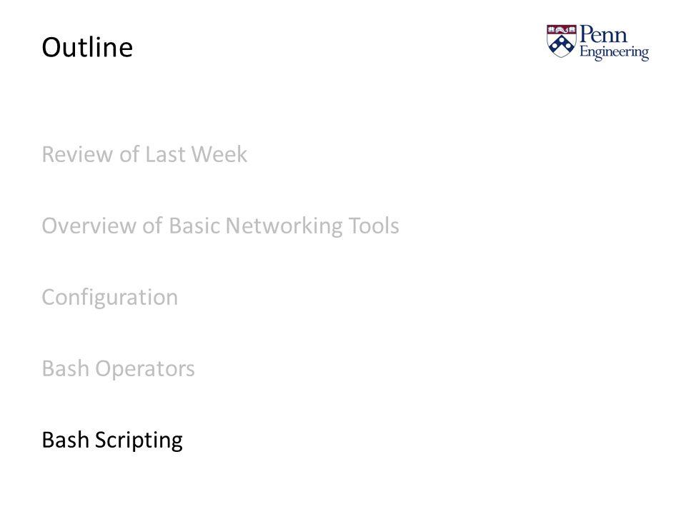 Outline Review of Last Week Overview of Basic Networking Tools Configuration Bash Operators Bash Scripting