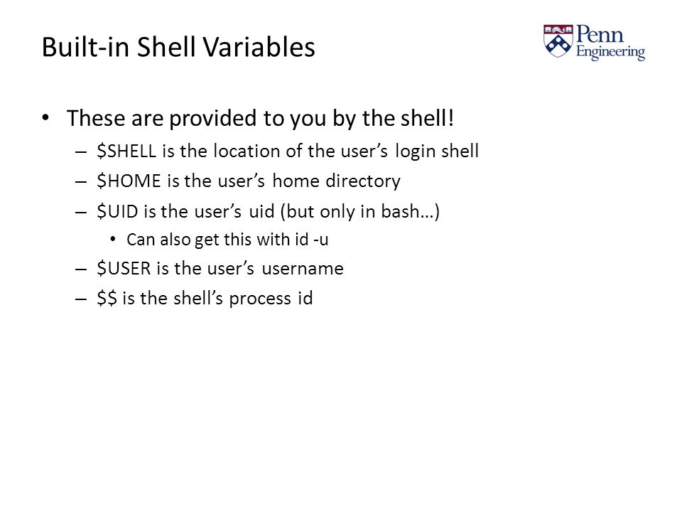Built-in Shell Variables These are provided to you by the shell.