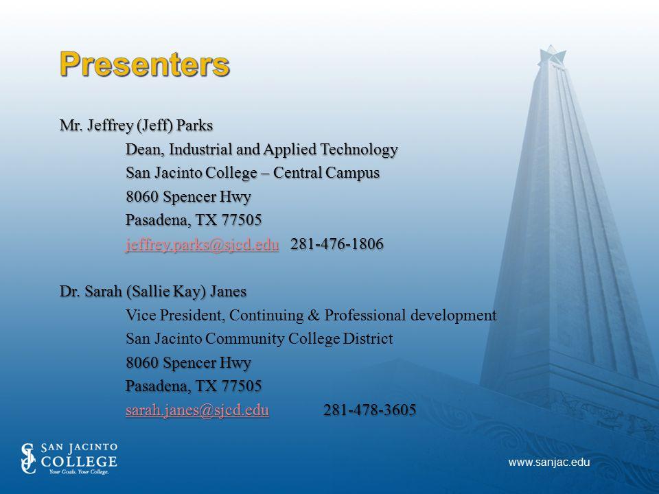 Mr. Jeffrey (Jeff) Parks Dean, Industrial and Applied Technology San Jacinto College – Central Campus 8060 Spencer Hwy Pasadena, TX 77505 jeffrey.park