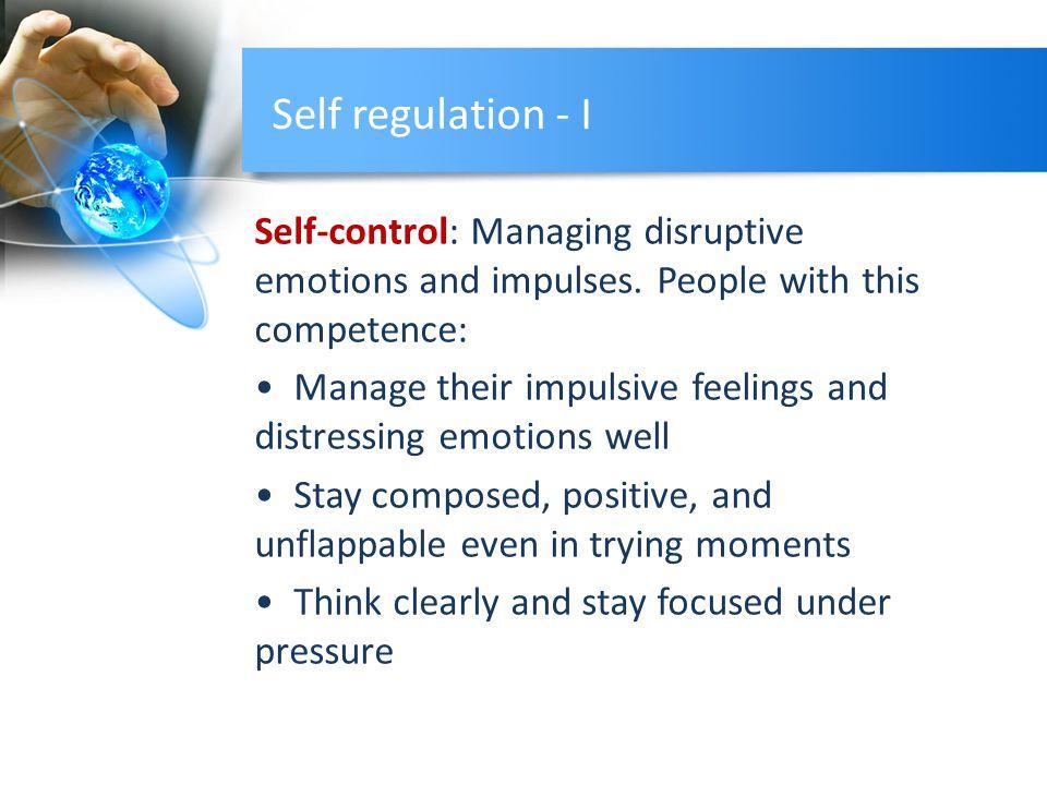 Self regulation - I Self-control: Managing disruptive emotions and impulses.