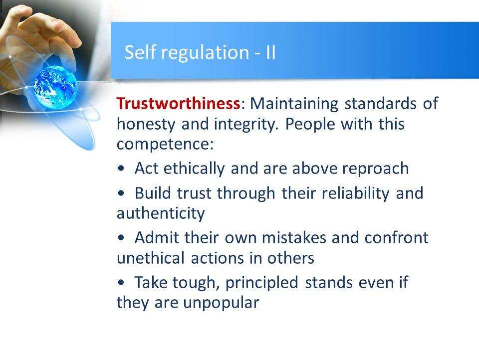 Self regulation - II Trustworthiness: Maintaining standards of honesty and integrity.
