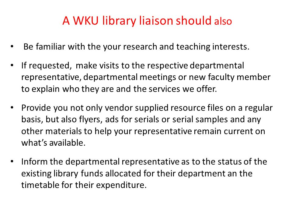A WKU library liaison should also Be familiar with the your research and teaching interests.