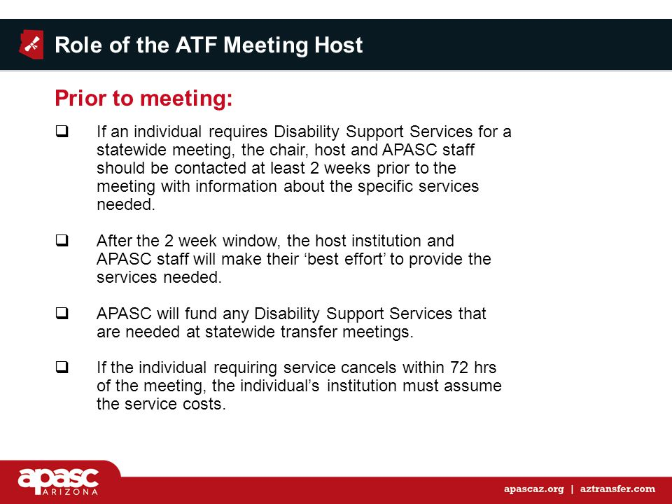  If an individual requires Disability Support Services for a statewide meeting, the chair, host and APASC staff should be contacted at least 2 weeks prior to the meeting with information about the specific services needed.
