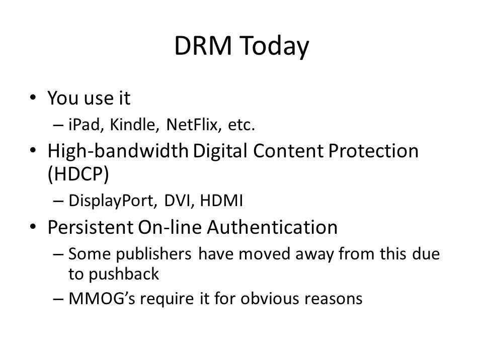 DRM Today You use it – iPad, Kindle, NetFlix, etc.