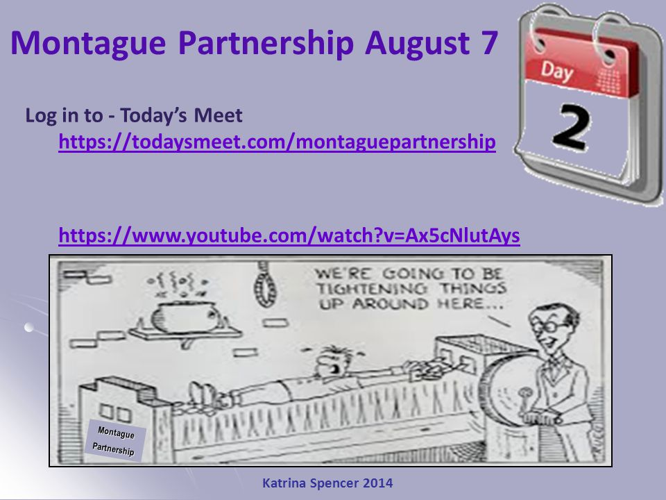 Katrina Spencer 2014 Montague Partnership August 7MontaguePartnership Log in to - Today's Meet https://todaysmeet.com/montaguepartnership https://www.youtube.com/watch?v=Ax5cNlutAys