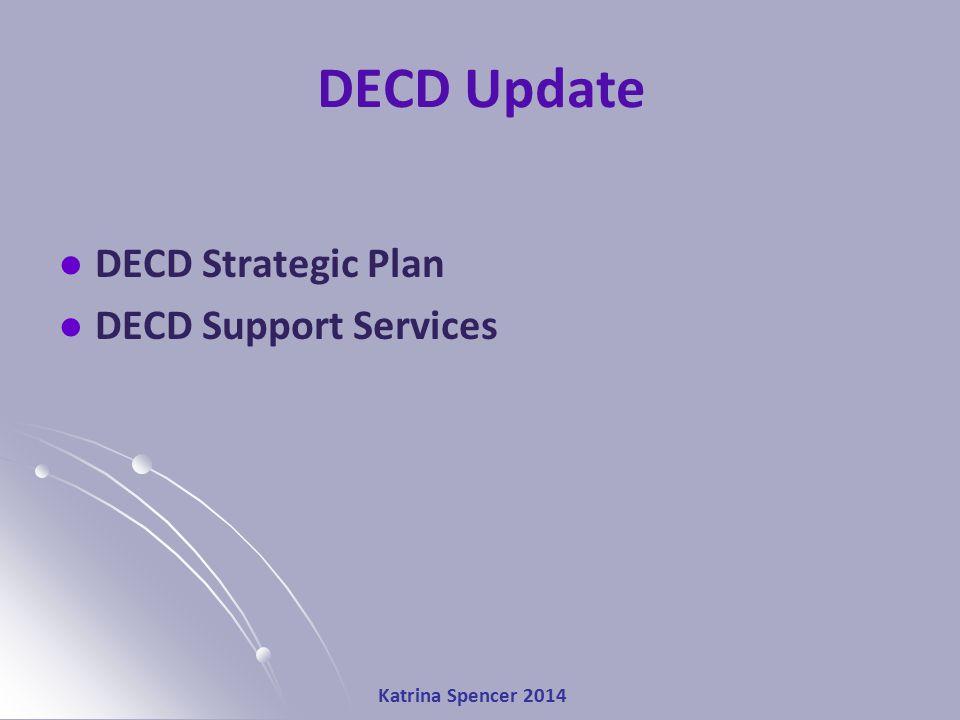 Katrina Spencer 2014 DECD Update DECD Strategic Plan DECD Support Services