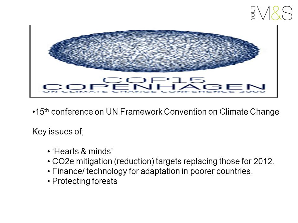 15 th conference on UN Framework Convention on Climate Change Key issues of; 'Hearts & minds' CO2e mitigation (reduction) targets replacing those for