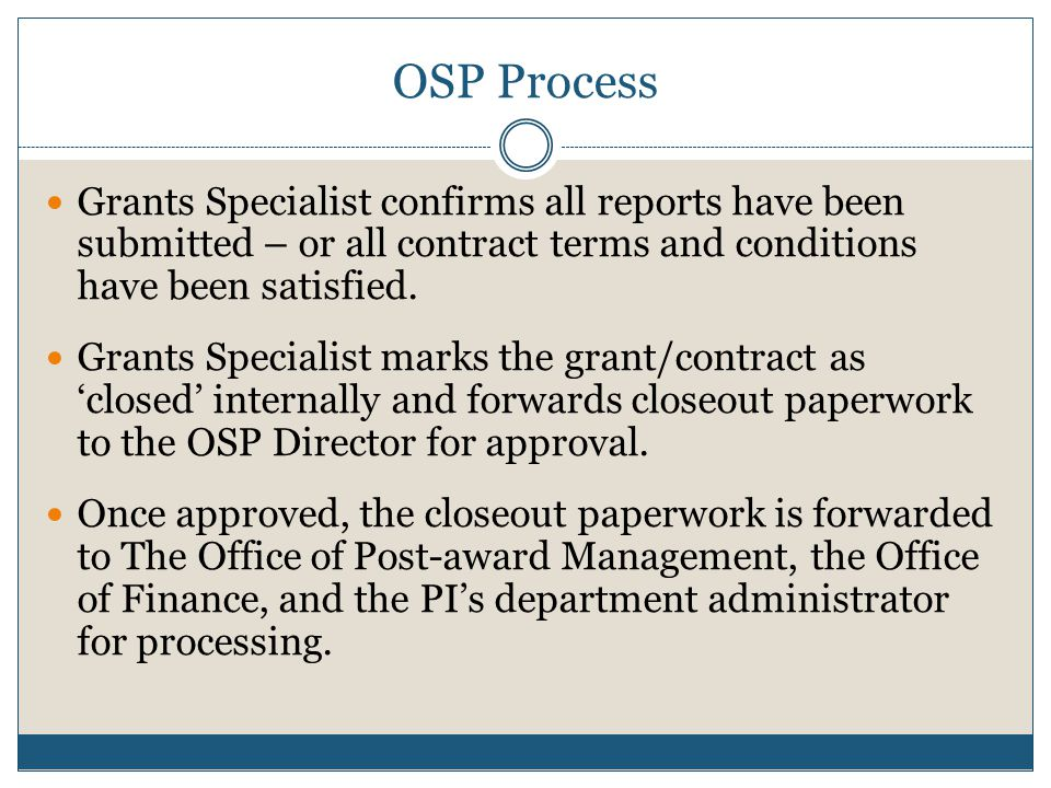 OSP Process Grants Specialist confirms all reports have been submitted – or all contract terms and conditions have been satisfied.