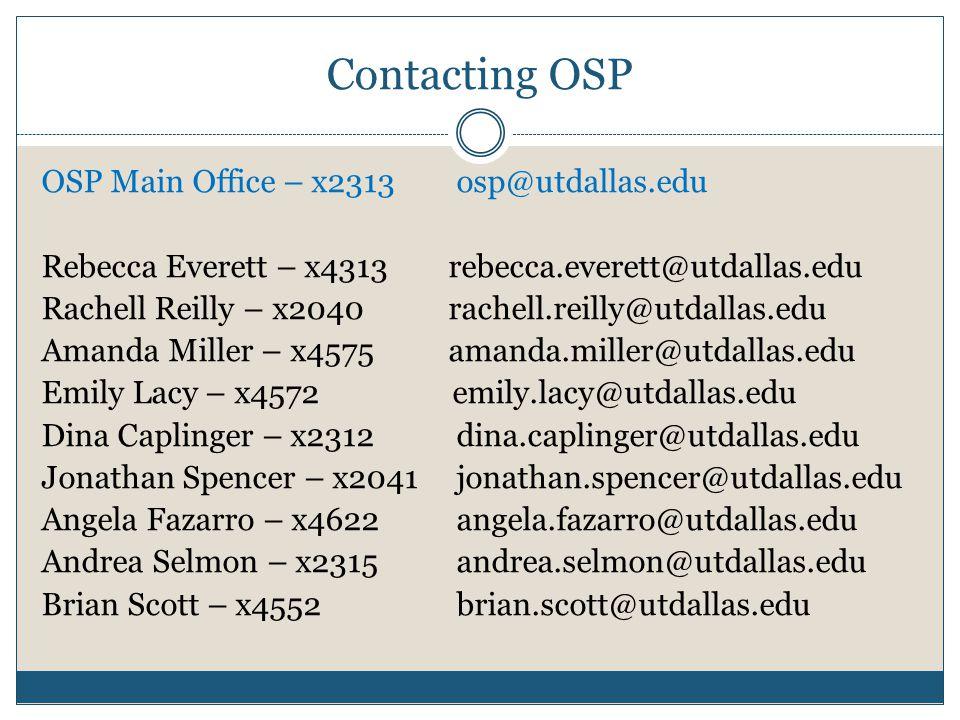 Contacting OSP OSP Main Office – x2313 osp@utdallas.edu Rebecca Everett – x4313 rebecca.everett@utdallas.edu Rachell Reilly – x2040 rachell.reilly@utd