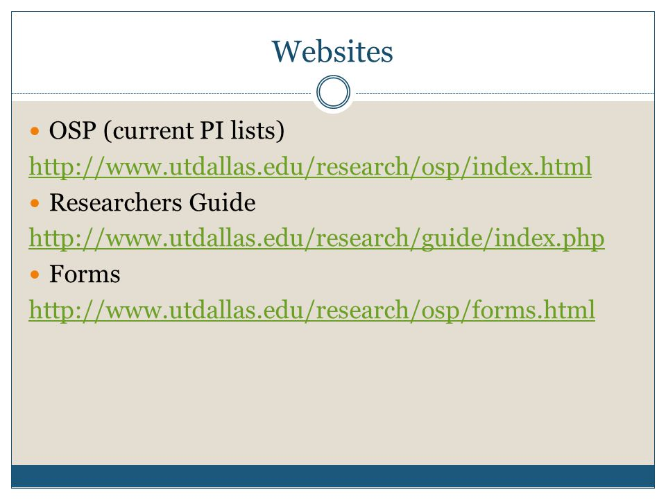 Websites OSP (current PI lists) http://www.utdallas.edu/research/osp/index.html Researchers Guide http://www.utdallas.edu/research/guide/index.php Forms http://www.utdallas.edu/research/osp/forms.html
