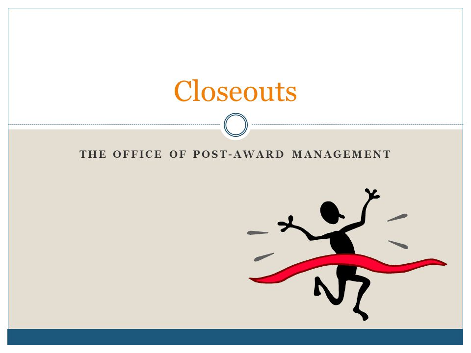 THE OFFICE OF POST-AWARD MANAGEMENT Closeouts