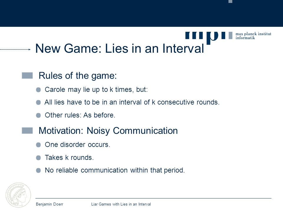 New Game: Lies in an Interval Rules of the game: Carole may lie up to k times, but: All lies have to be in an interval of k consecutive rounds.