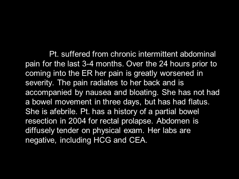 Pt. suffered from chronic intermittent abdominal pain for the last 3-4 months.