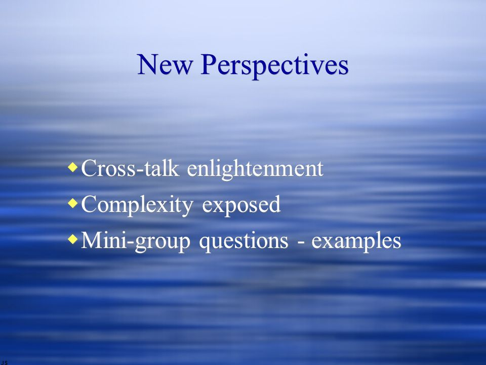 New Perspectives  Cross-talk enlightenment  Complexity exposed  Mini-group questions - examples  Cross-talk enlightenment  Complexity exposed  Mini-group questions - examples JS