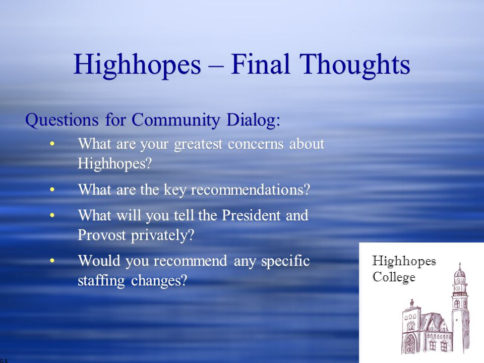 Highhopes – Final Thoughts Questions for Community Dialog: What are your greatest concerns about Highhopes.