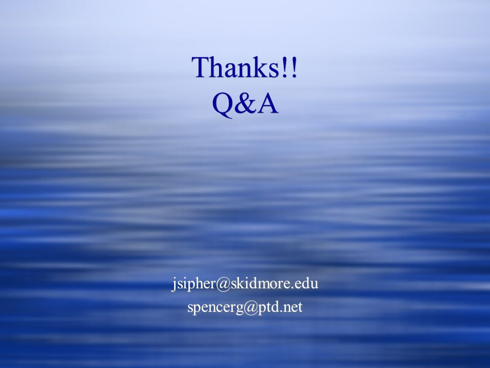 Thanks!! Q&A jsipher@skidmore.edu spencerg@ptd.net jsipher@skidmore.edu spencerg@ptd.net