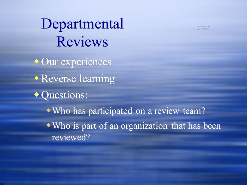  Our experiences  Reverse learning  Questions:  Who has participated on a review team.