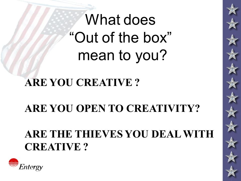 "What does ""Out of the box"" mean to you? ARE YOU CREATIVE ? ARE YOU OPEN TO CREATIVITY? ARE THE THIEVES YOU DEAL WITH CREATIVE ?"