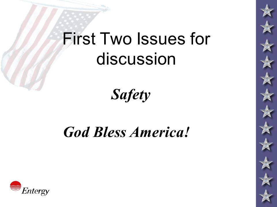 First Two Issues for discussion Safety God Bless America!