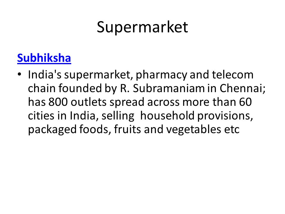 Supermarket Subhiksha India's supermarket, pharmacy and telecom chain founded by R. Subramaniam in Chennai; has 800 outlets spread across more than 60