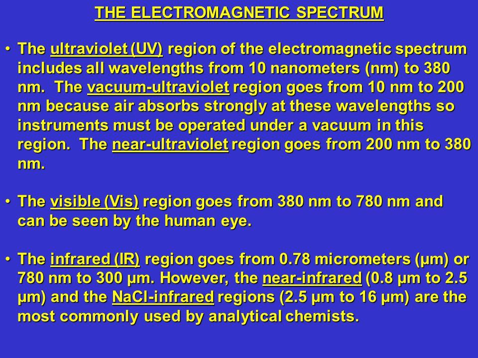 The ultraviolet (UV) region of the electromagnetic spectrum includes all wavelengths from 10 nanometers (nm) to 380 nm.